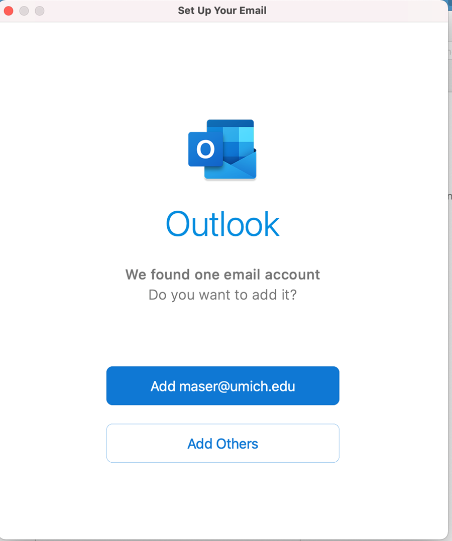 """Page labeled Set up Your Email. It has an Outlook logo and the words """"We found one email account/Do you want to add it?"""" Under that are two buttons: Add uniqname@umich.edu and Add Others"""