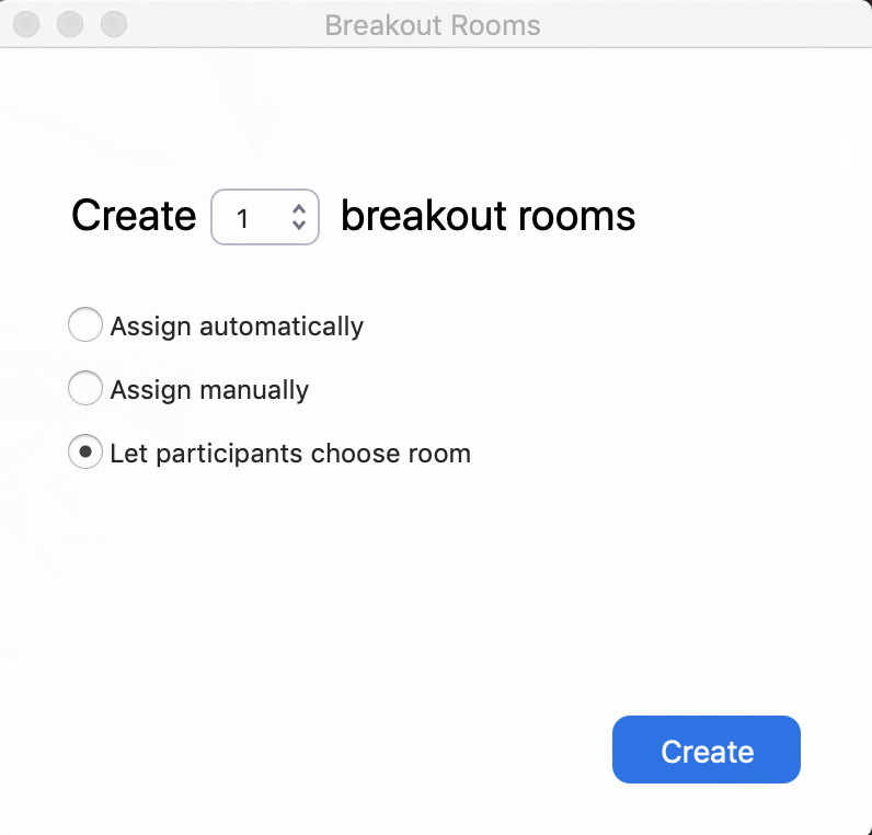 Breakout Room creation options window. Create (number) break out rooms, followed by three radio buttons: Assign automatically, Assign manually, Let participants choose room (this one is chosen)