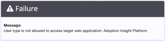 Failure Message:  User type is not allowed to access target web application: Adoption Insight Platform