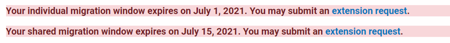 """Two extension request messages that appear in the migration tool when you are two weeks out from the window closing. They are red text with red highlight. Text of both reads: """"Your [INDIVIDUAL or SHARED] migration window expires on [DATE]. You may submit an extension request."""""""
